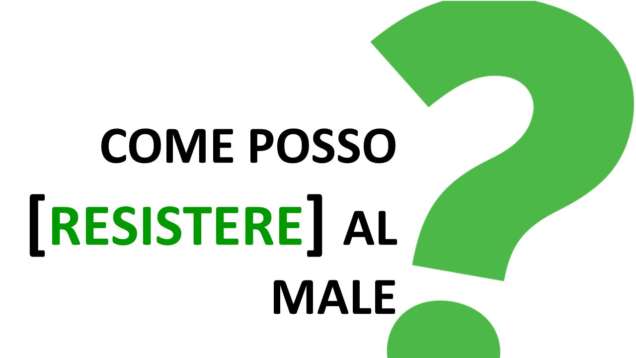 COME POSSO [RESISTERE] AL MALE